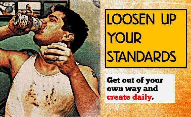 [Video] Loosen Up Your Standards to Get Unstuck